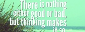 Nothing Either Good or Bad Quote